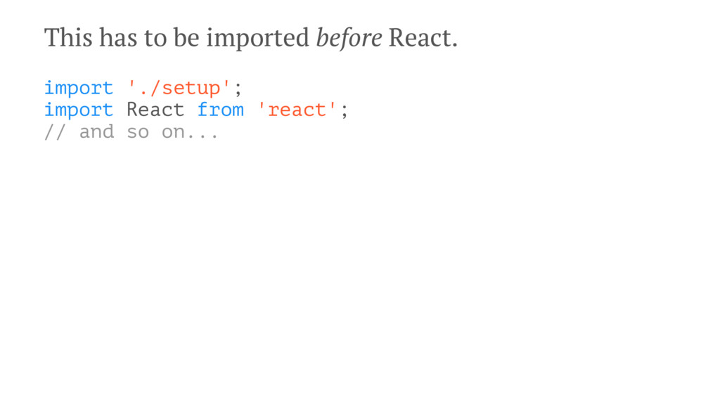 This has to be imported before React. import '....