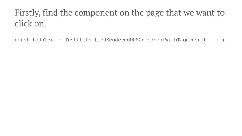 Firstly, find the component on the page that we...