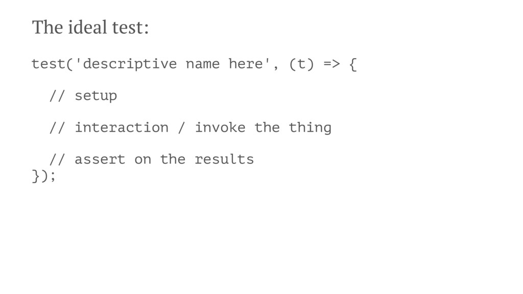 The ideal test: test('descriptive name here', (...