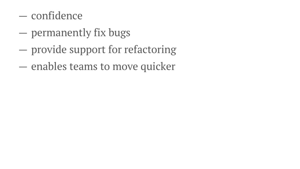 — confidence — permanently fix bugs — provide s...