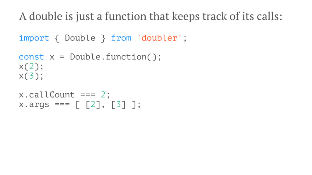 A double is just a function that keeps track of...
