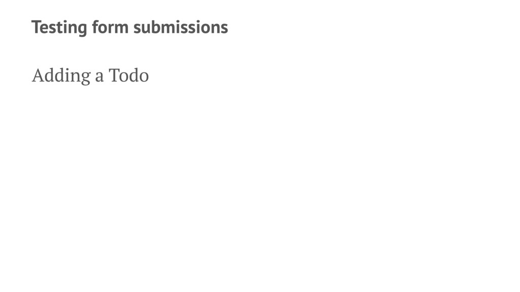 Testing form submissions Adding a Todo