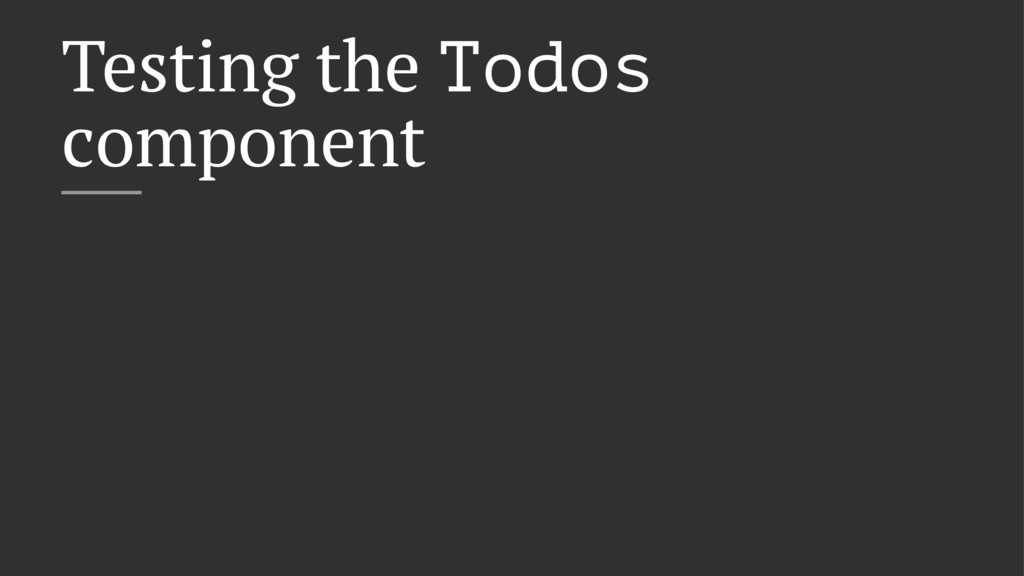 Testing the Todos component