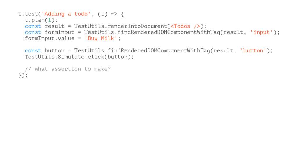 t.test('Adding a todo', (t) => { t.plan(1); con...