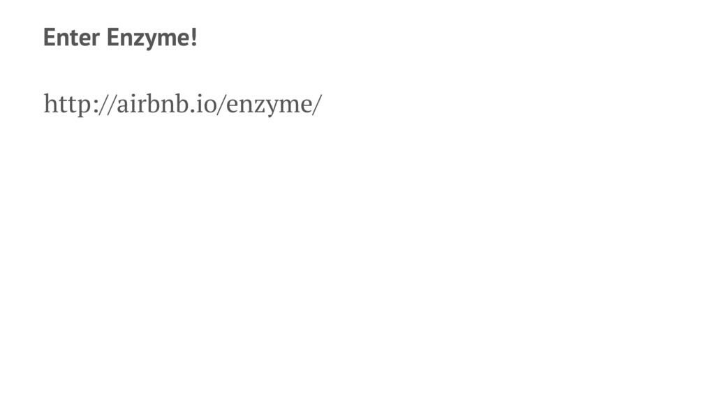 Enter Enzyme! http://airbnb.io/enzyme/