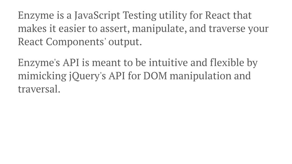Enzyme is a JavaScript Testing utility for Reac...