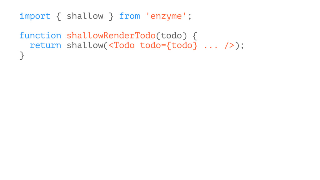 import { shallow } from 'enzyme'; function shal...