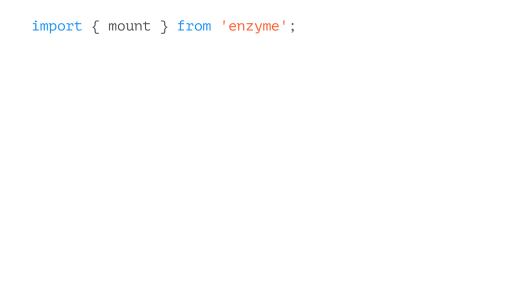 import { mount } from 'enzyme';