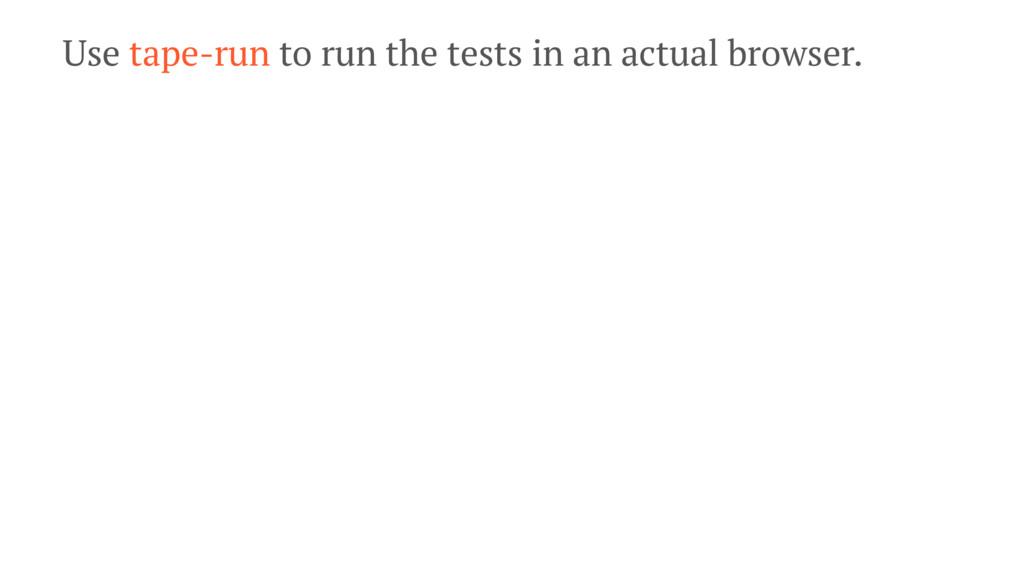 Use tape-run to run the tests in an actual brow...