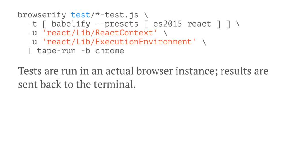 browserify test/*-test.js \ -t [ babelify --pre...