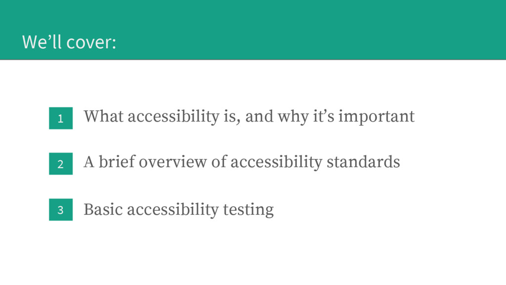 We'll cover: What accessibility is, and why it'...
