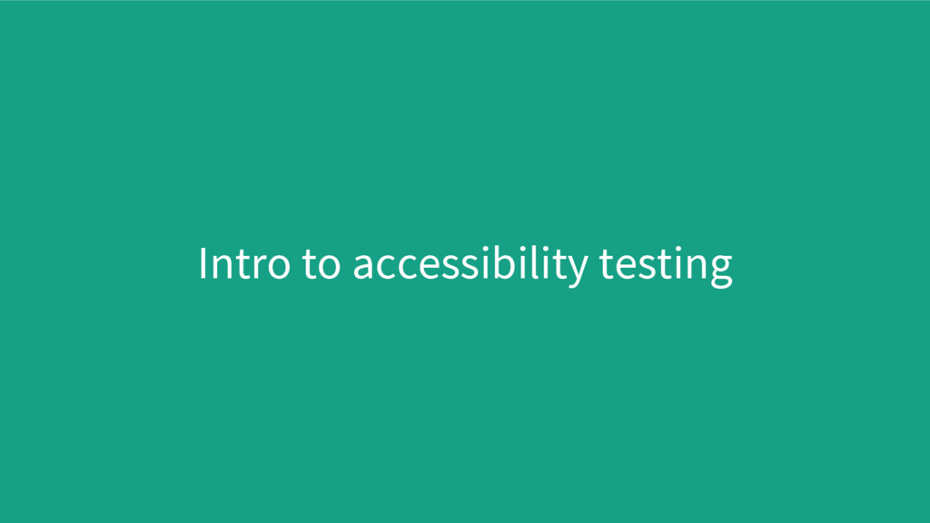 Intro to accessibility testing