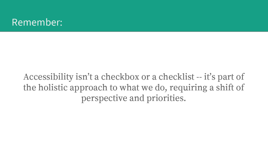 Remember: Accessibility isn't a checkbox or a c...