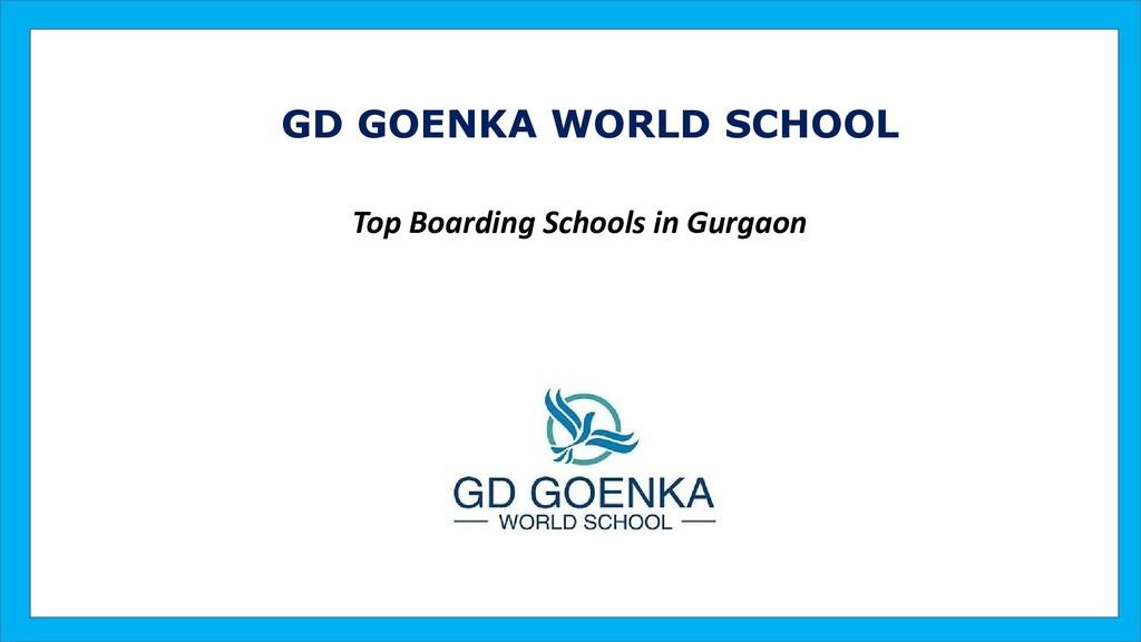 GD GOENKA WORLD SCHOOL Top Boarding Schools in ...