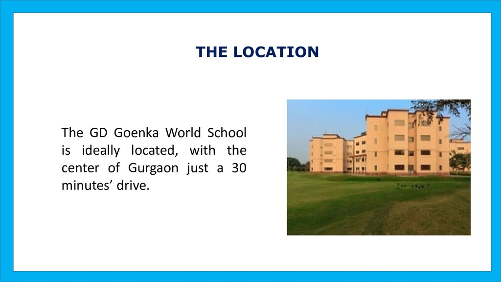 THE LOCATION The GD Goenka World School is idea...