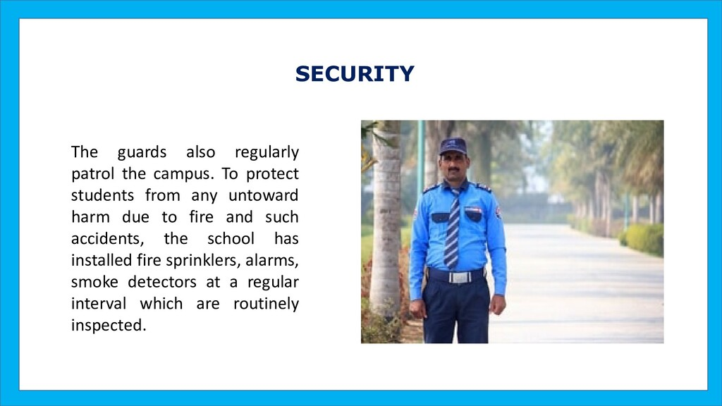 SECURITY The guards also regularly patrol the c...