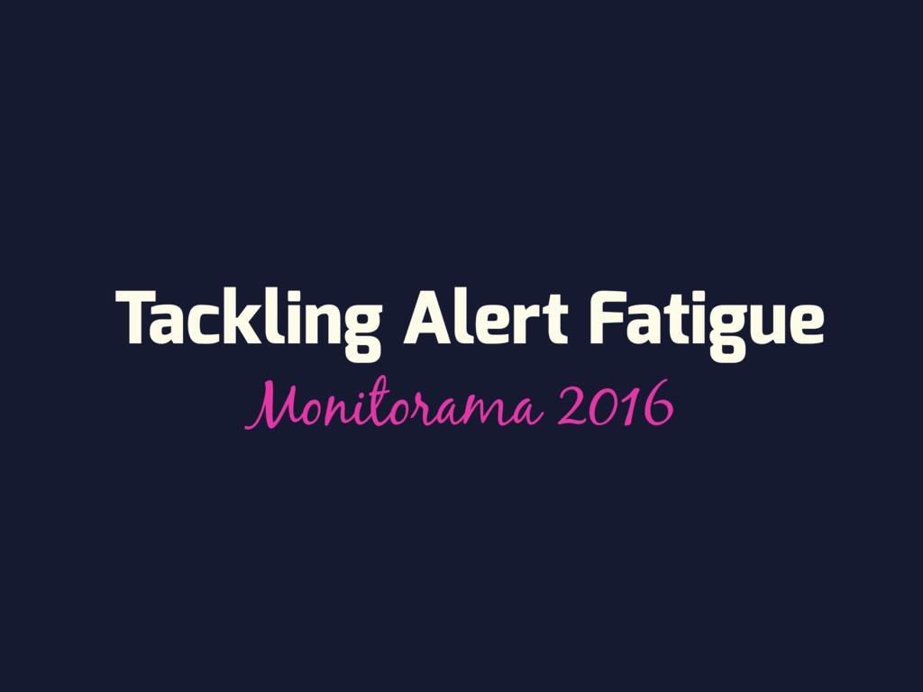 Tackling Alert Fatigue Monitorama 2016