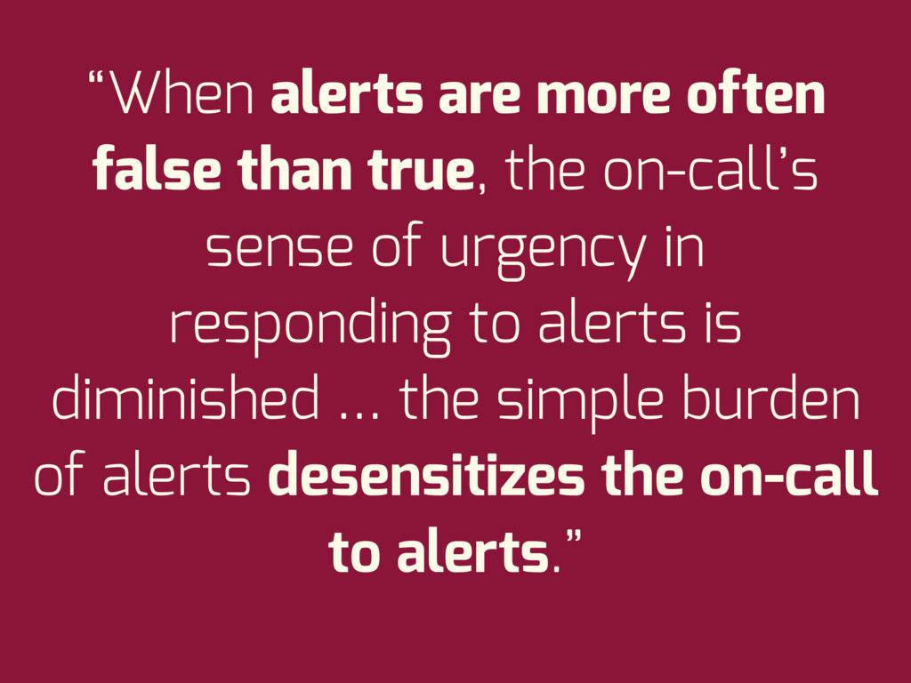 """""""When alerts are more often false than true, th..."""