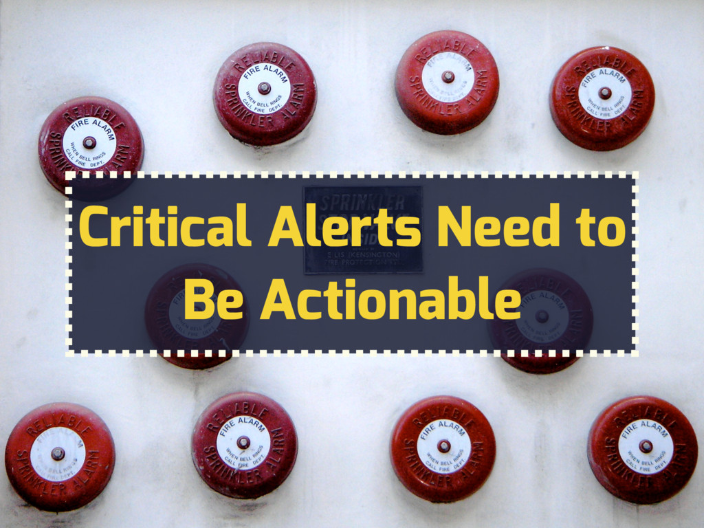Critical Alerts Need to Be Actionable