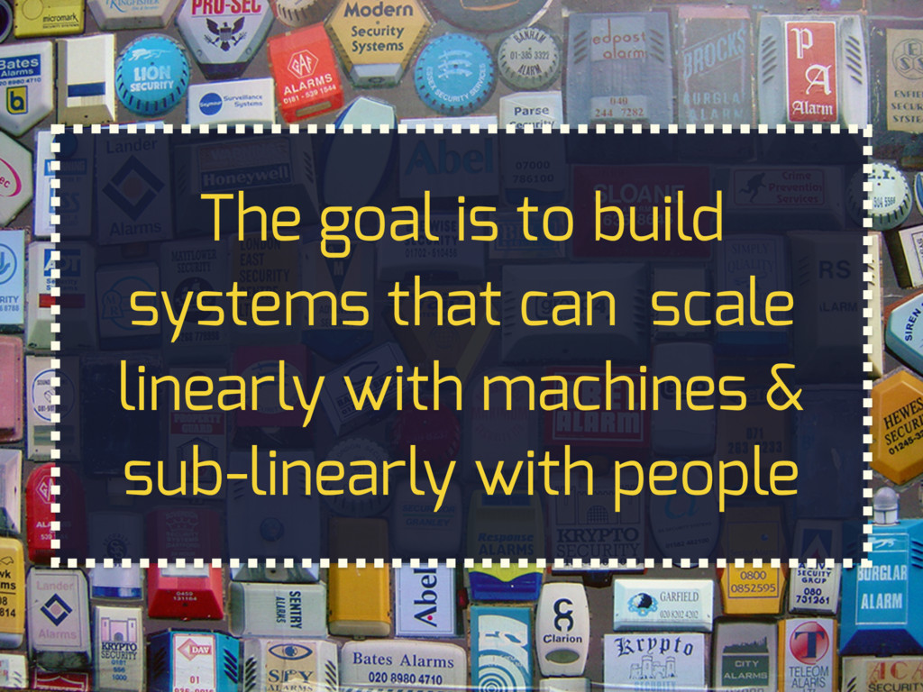 The goal is to build systems that can scale lin...