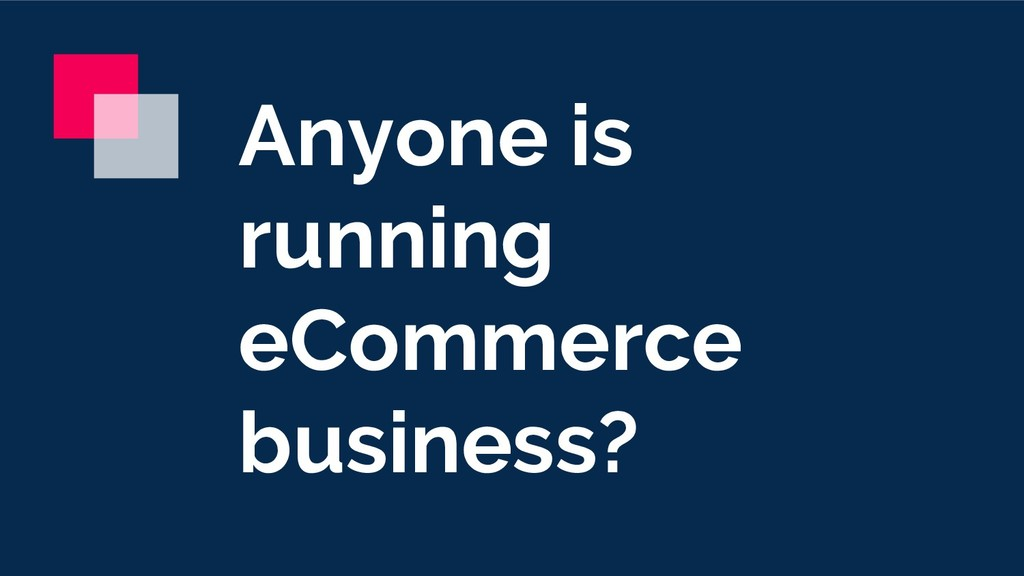 Anyone is running eCommerce business?