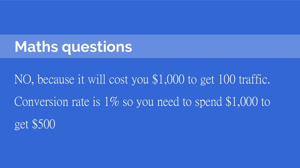 Maths questions NO, because it will cost you $1...