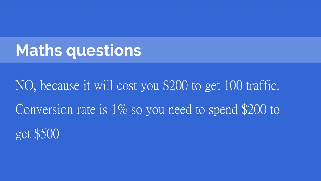 Maths questions NO, because it will cost you $2...