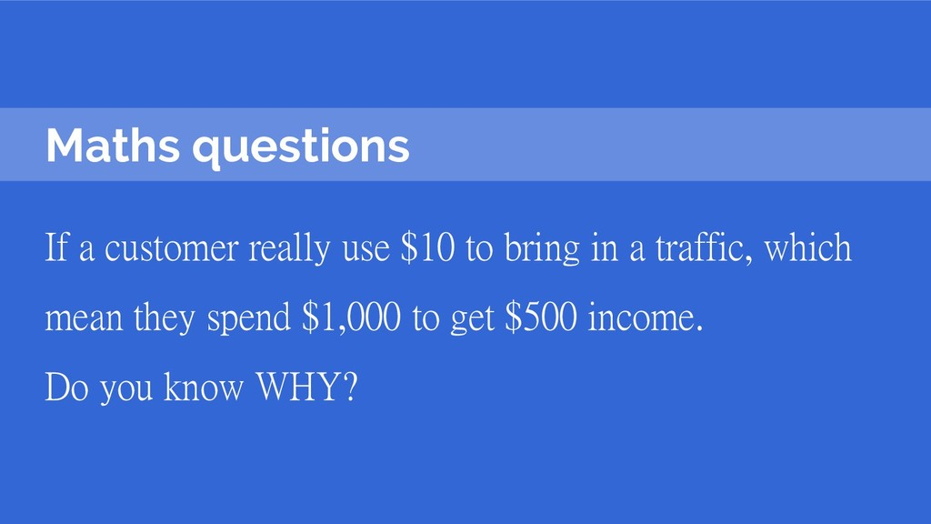 Maths questions If a customer really use $10 to...