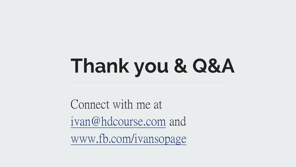 Thank you & Q&A Connect with me at ivan@hdcours...