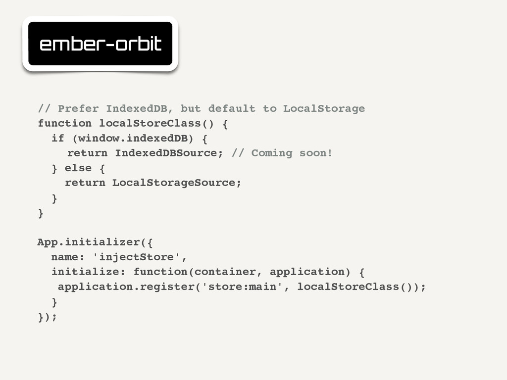 ember-orbit // Prefer IndexedDB, but default to...