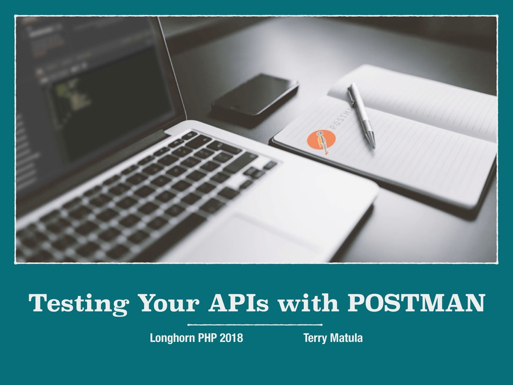 Testing Your APIs with POSTMAN Longhorn PHP 201...