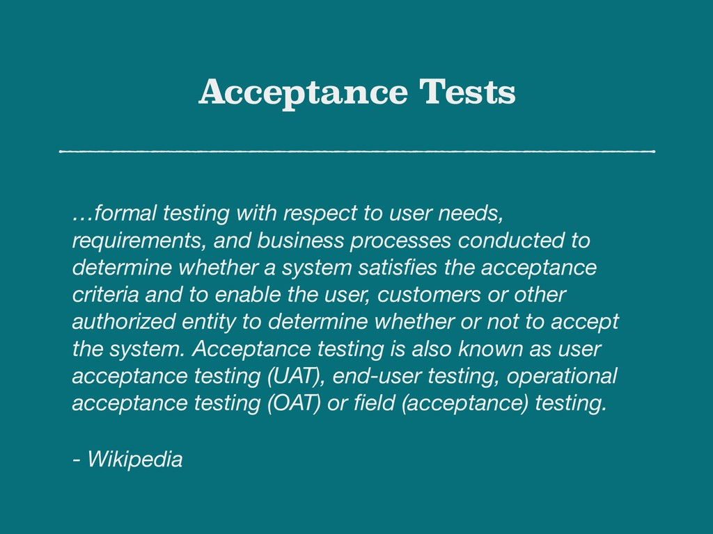 Acceptance Tests …formal testing with respect t...