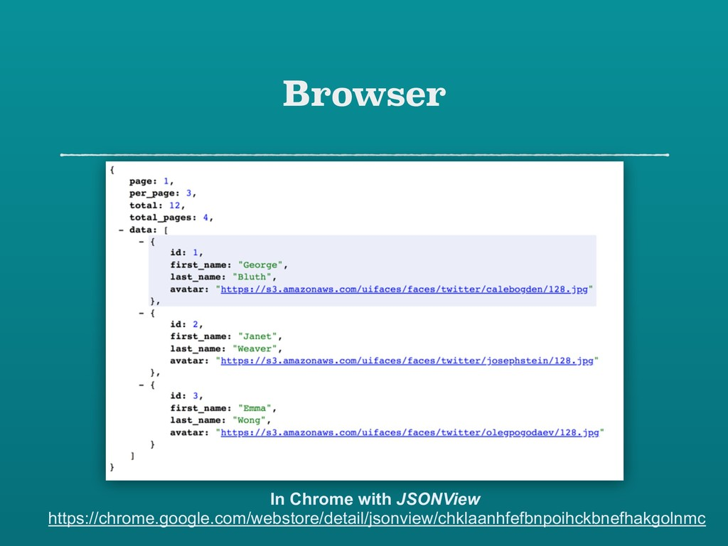 Browser In Chrome with JSONView https://chrome....
