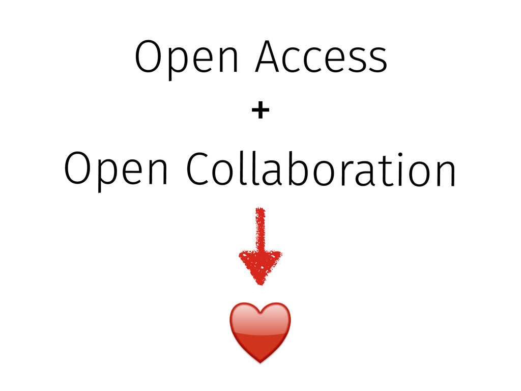 Open Access Open Collaboration + ♥️