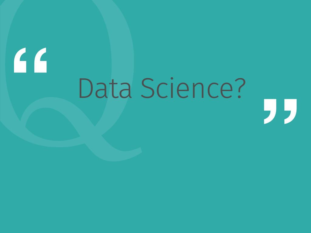 "2 "" "" Data Science?"