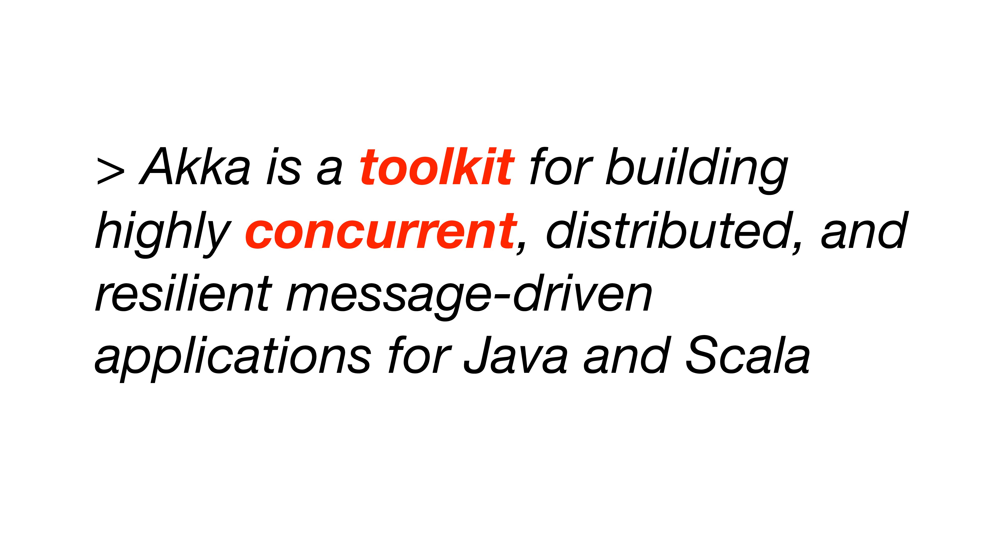 > Akka is a toolkit for building highly concurr...