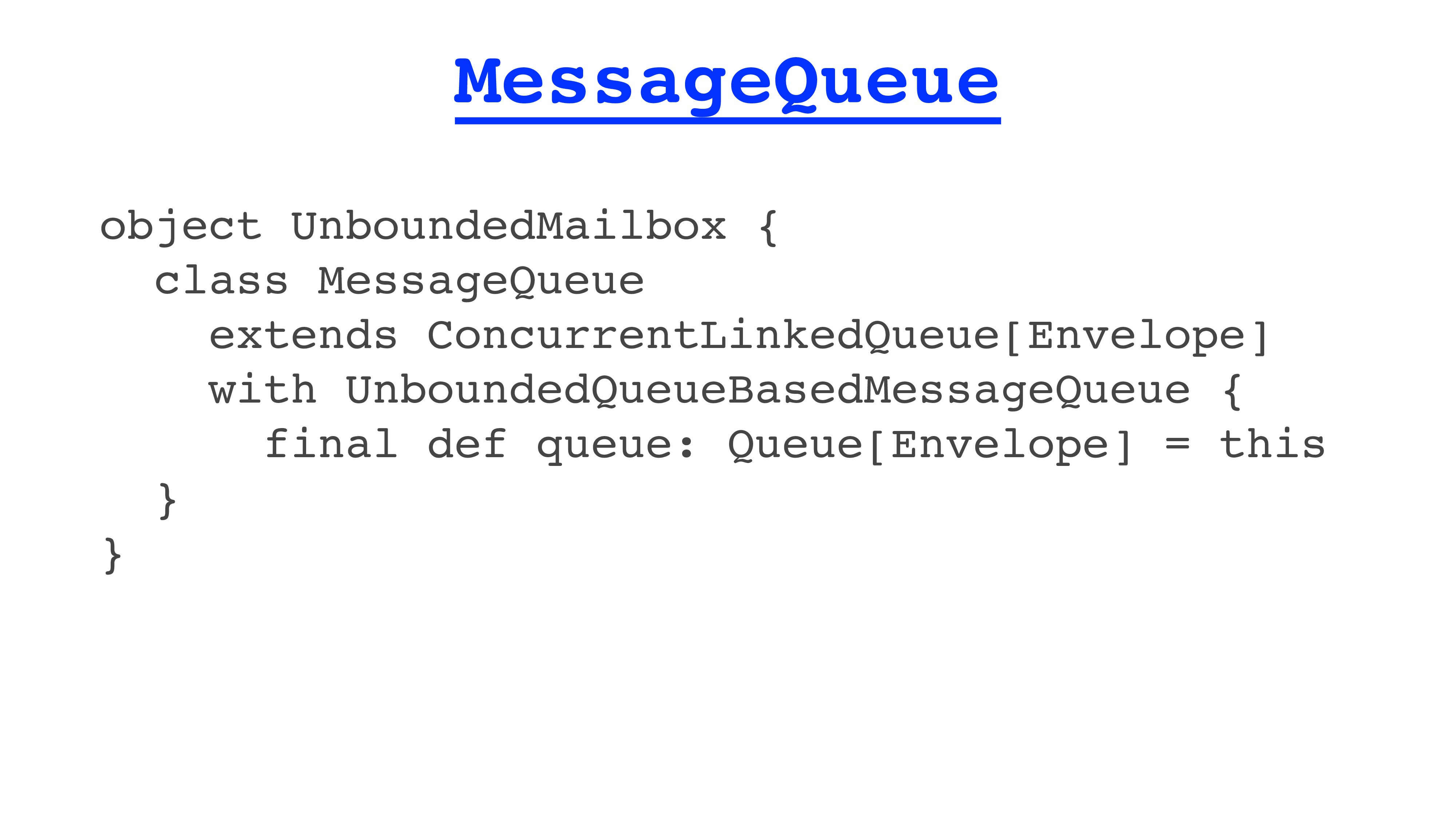 MessageQueue object UnboundedMailbox { class Me...