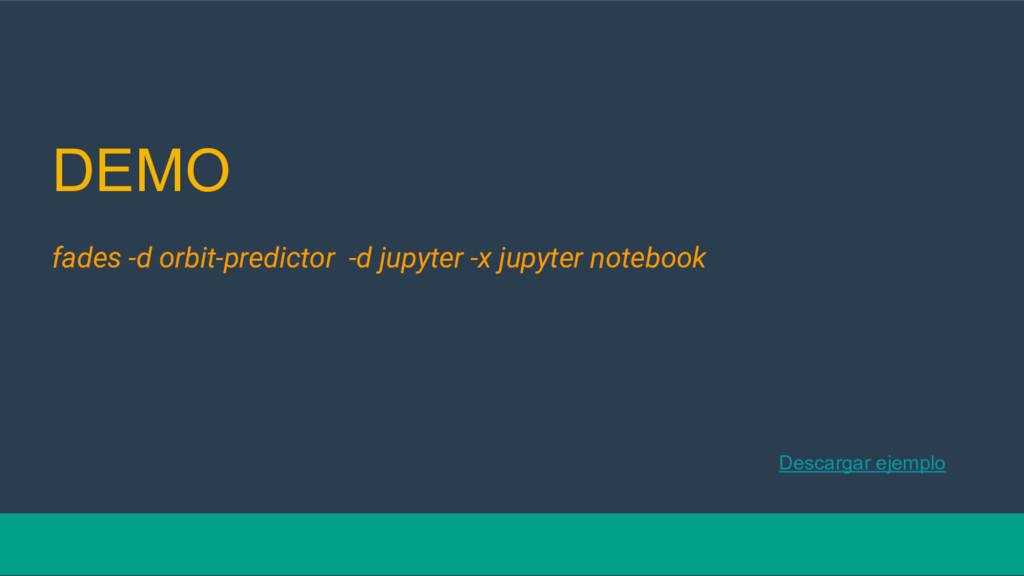 DEMO fades -d orbit-predictor -d jupyter -x jup...