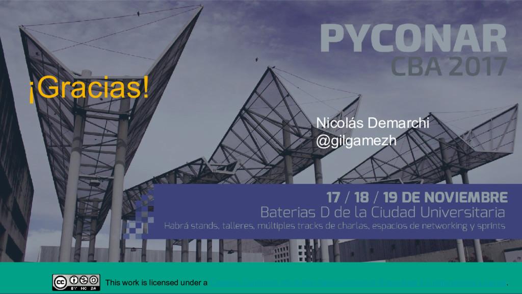 ¡Gracias! Nicolás Demarchi @gilgamezh This work...