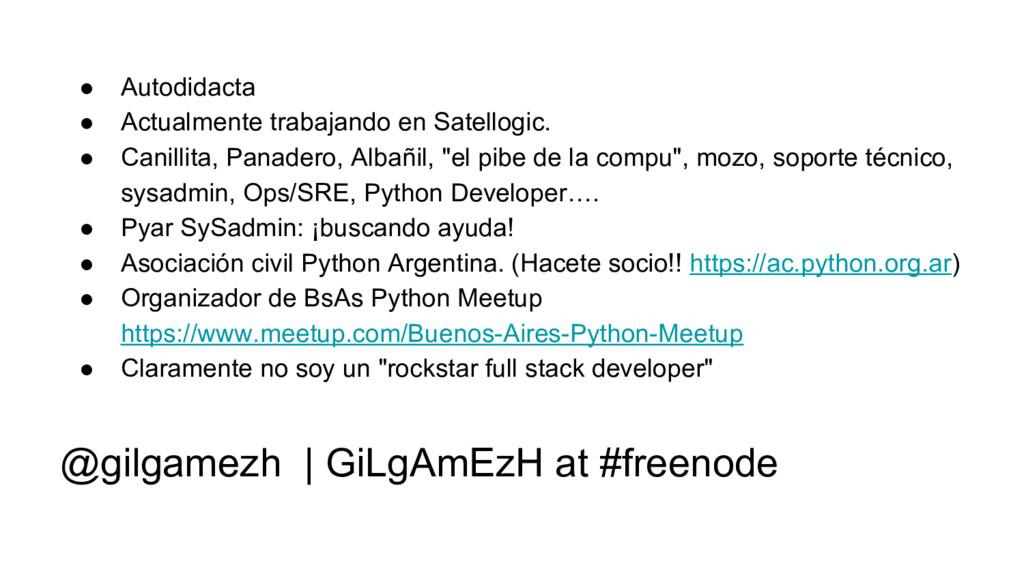 @gilgamezh | GiLgAmEzH at #freenode ● Autodidac...