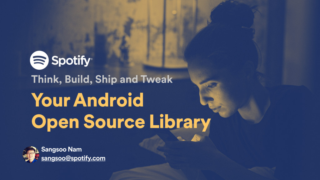 Your Android  Open Source Library Think, Build...