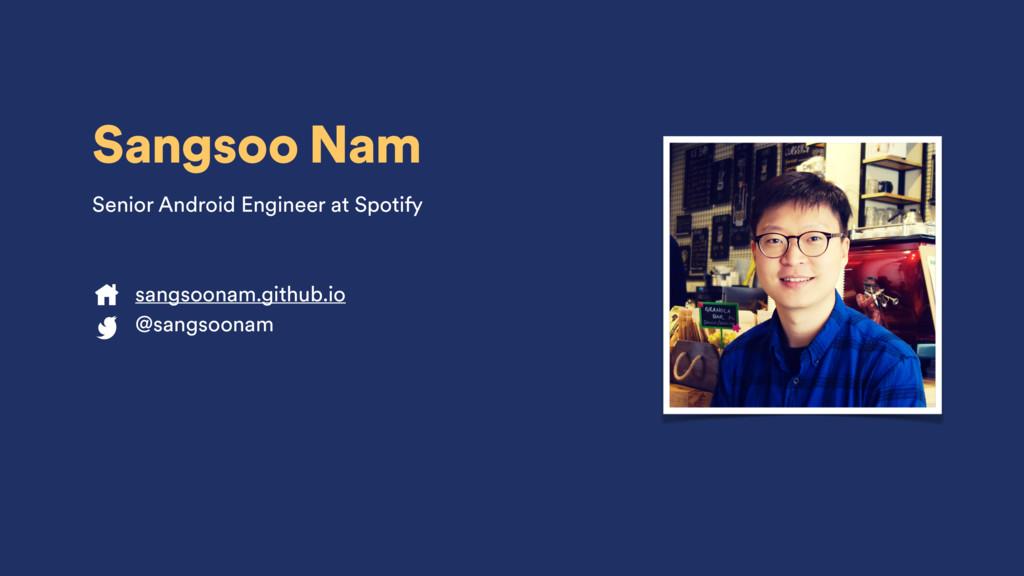 Sangsoo Nam Senior Android Engineer at Spotify ...