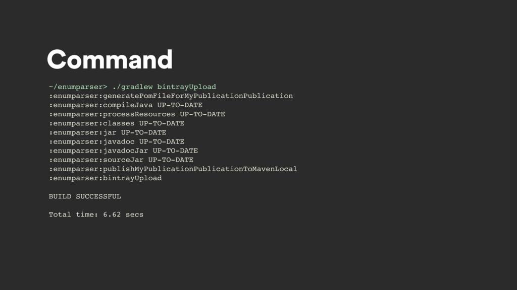 Command ~/enumparser> ./gradlew bintrayUpload :...