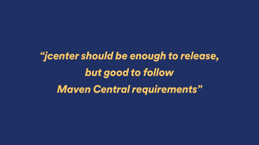 """""""jcenter should be enough to release, but good ..."""