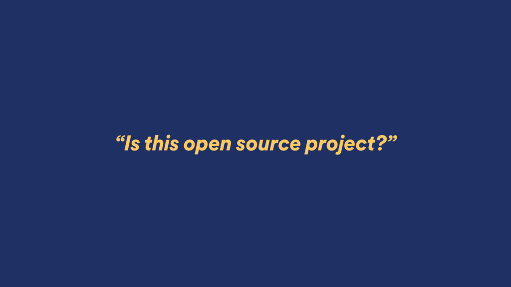 """""""Is this open source project?"""""""