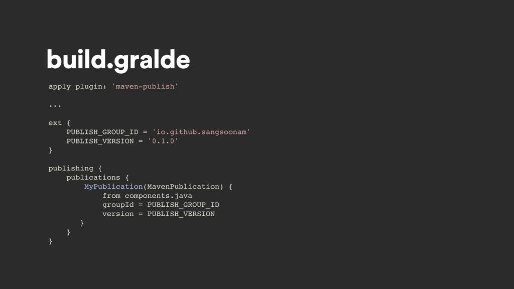 build.gralde apply plugin: 'maven-publish' ... ...