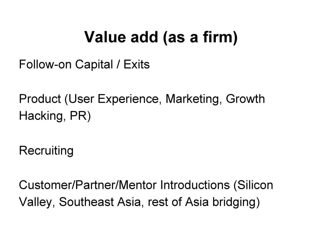 Value add (as a firm) Follow-on Capital / Exits...