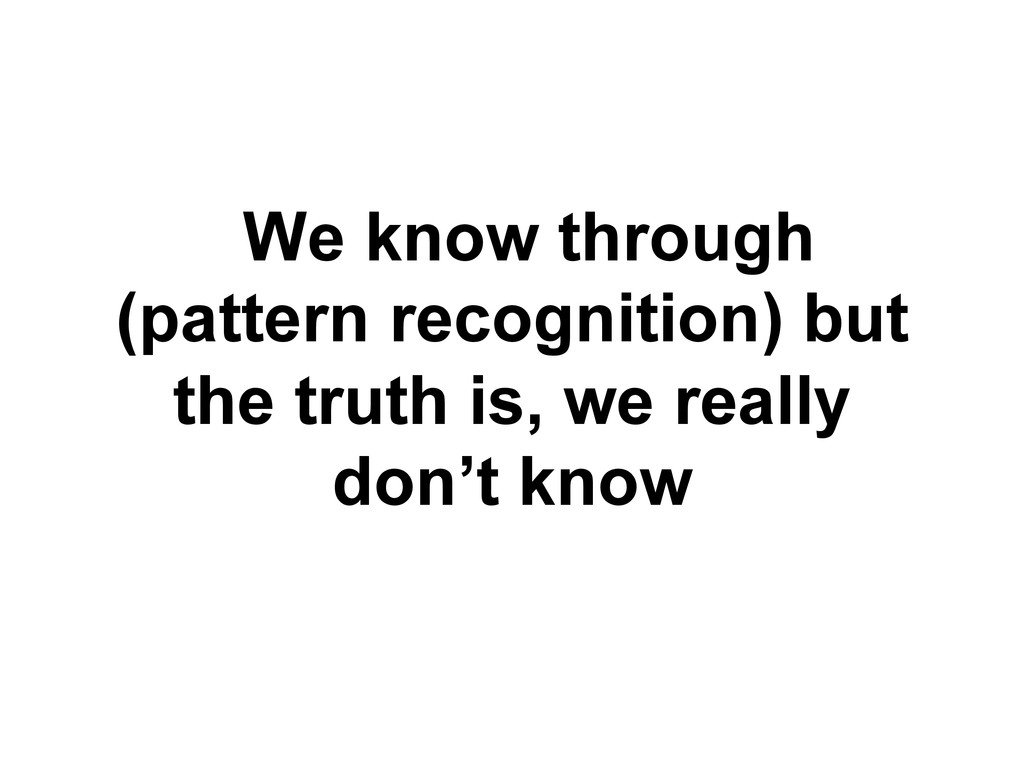 We know through (pattern recognition) but the t...