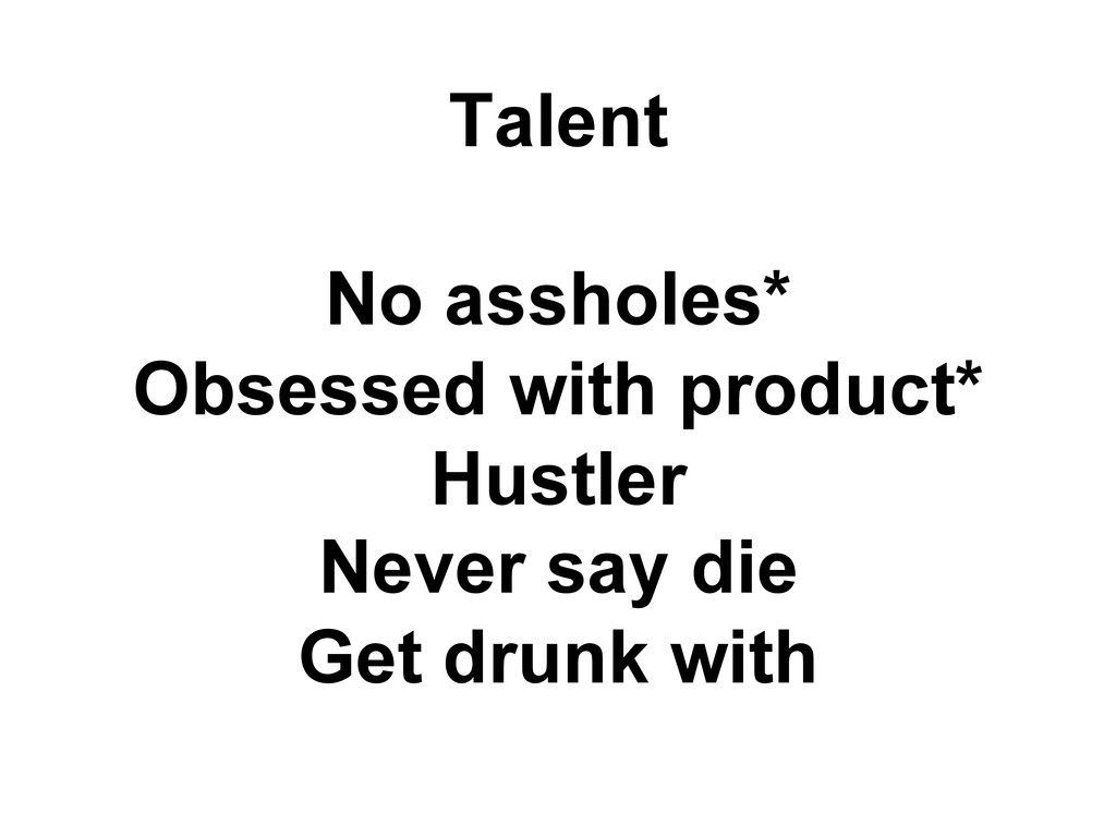 Talent No assholes* Obsessed with product* Hust...