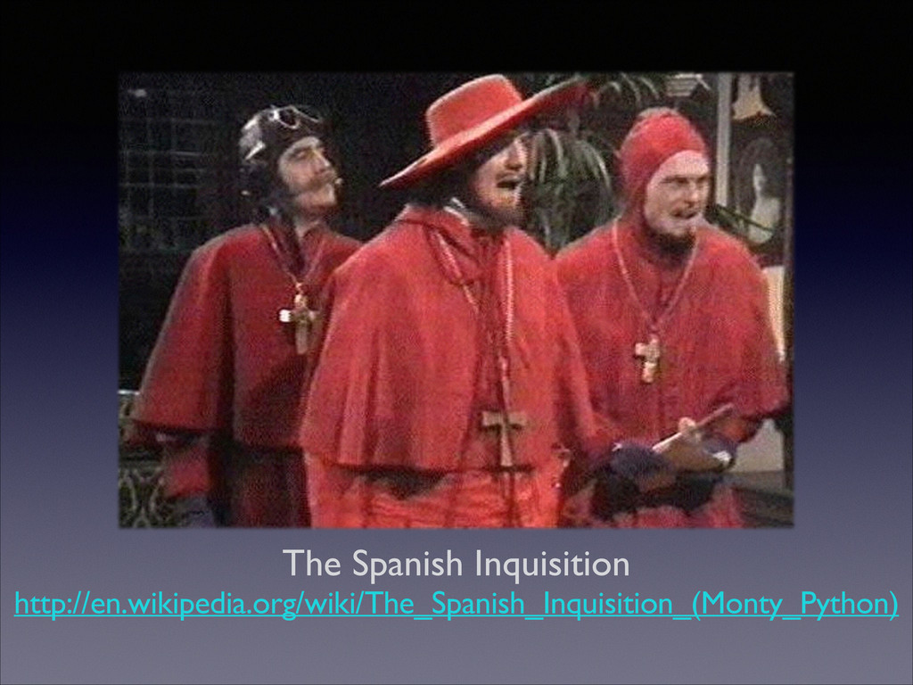 The Spanish Inquisition  http://en.wikipedia....